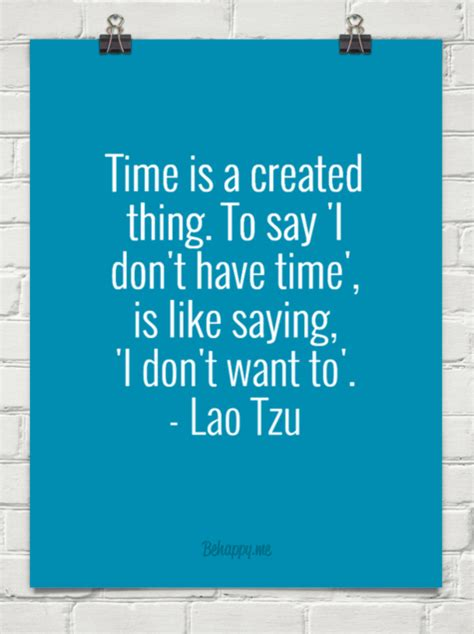 time is a created thing to say i don t have time is