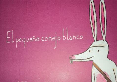 el pequeno conejo blanco 8484645657 cuentos para beb 233 s el peque 241 o conejo blanco