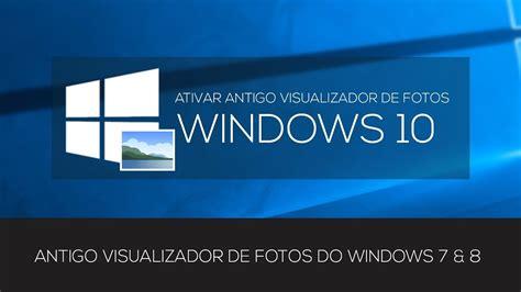 visualizador de imagenes windows win 10 ativar antigo visualizador de fotos no windows 10 youtube