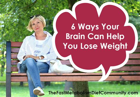10 Ways Your Can Help You Lose Weight by 6 Ways Your Brain Can Help You Lose Weight The Fast