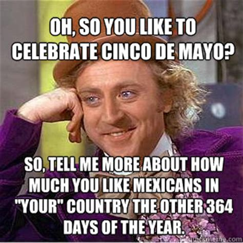 Memes Del 5 De Mayo - oh so you like to celebrate cinco de mayo so tell me