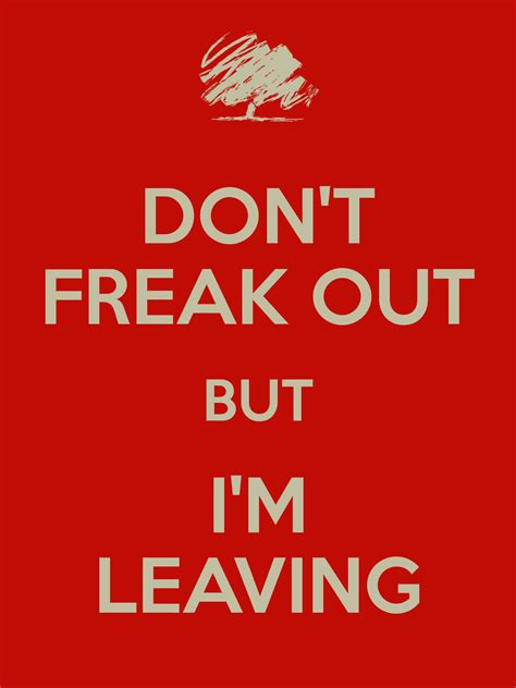 I M don t freak out but i m leaving poster anonymous keep