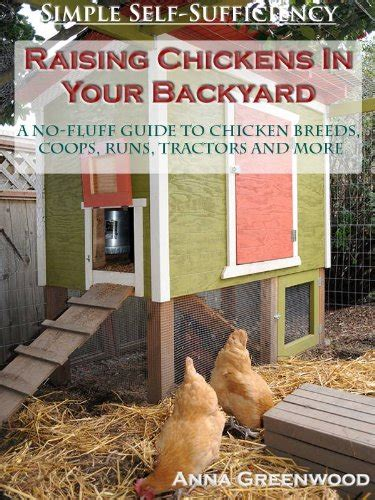 Raising Chickens In Your Backyard Raising Chickens In Your Backyard A No Fluff Guide To Chicken Breeds Coops Runs Tractors And