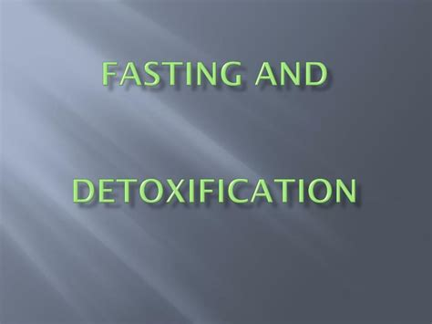 Fasting And Detoxing by Ppt Fasting And Detoxification Powerpoint Presentation
