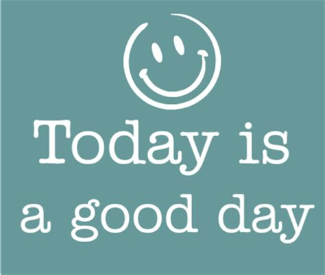Is Today S Day Make Today A Great Day Quotes Quotesgram