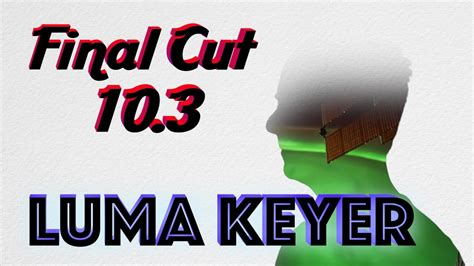 tutorial final cut pro 10 3 final cut pro 10 3 luma keyer tutorial youtube