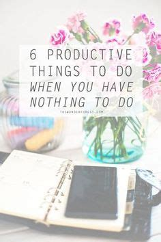 7 Things That Nothing To Do With by 6 Productive Things To Do When You Nothing To Do