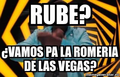 Memes De Las Vegas - meme personalizado rube 191 vamos pa la romeria de las