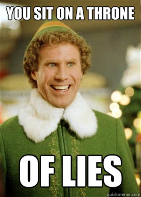 Lies Meme - you sit on a throne of lies buddy the elf quickmeme
