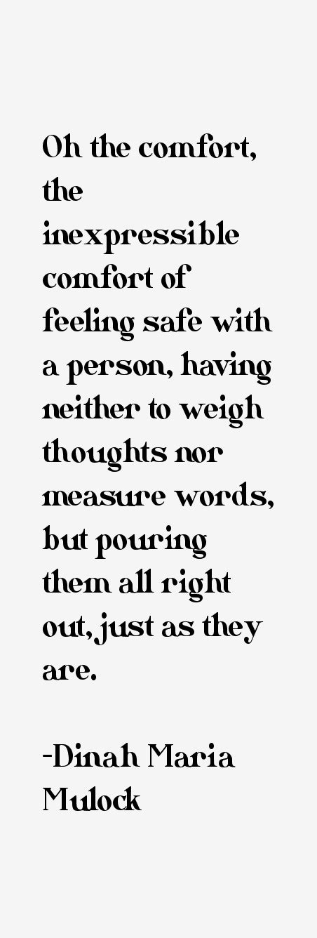 Oh The Comfort Of Feeling Safe With A Person by Dinah Mulock Quotes Sayings