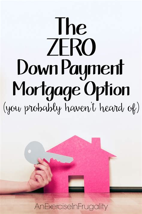 getting a loan for a downpayment on a house the 0 down payment mortgage option an exercise in frugality
