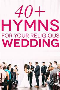 Wedding Hymns by 41 Wedding Hymns For Your Religious Wedding Ceremony
