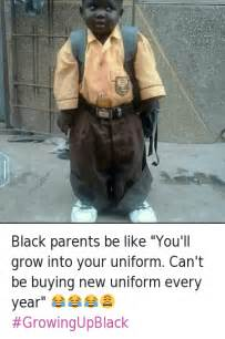 Black parents be like you ll grow into your uniform can t be