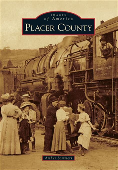 Placer County Search Placer County By Arthur Sommers Arcadia Publishing Books