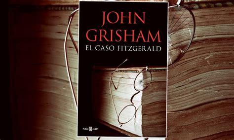 libro el ltimo caso de el caso fitzgerald es el nuevo libro de john grisham que llega en junio