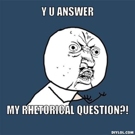 Question Meme Generator - rhetorical question quotes image quotes at hippoquotes com