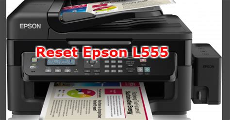 Printer Epson L555 Bp why should you epson l555 resetter