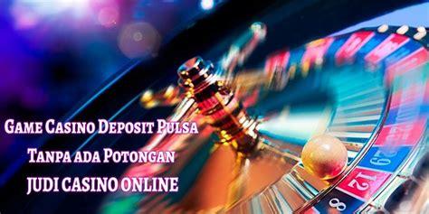 game casino deposit pulsa   potongan judi casino  idn gaming