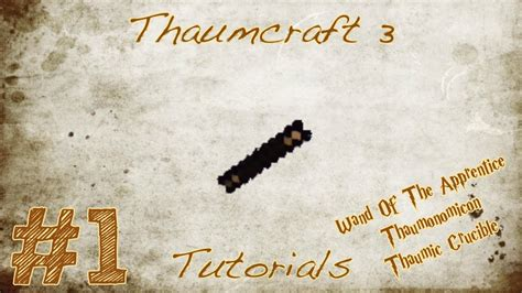 thaumcraft tutorial wands thaumcraft tutorials episode 1 wand of the apprentice
