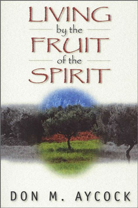 bible verse fruit of the tree living by the fruit of the spirit by don m aycock for