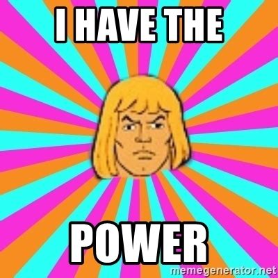 Power Meme - i have the power he man meme generator
