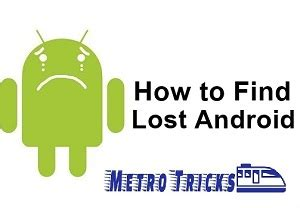 find lost android phone track lost android phone location without tracking app