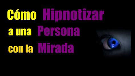 imagenes que extrañas a una persona c 211 mo hipnotizar a una persona con la mirada y la voz youtube
