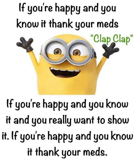 If Youre Happy And You It Treat Your by If You Re Happy And You It Thank Your Meds Clap Clap
