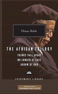 the african trilogy things the african trilogy things fall apart no longer at ease arrow of god everyman s library