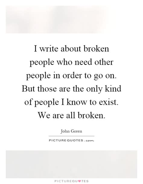 Quot I Only Need To How To Write An Essay Introduction Quot by I Write About Broken Who Need Other In Order To Go Picture Quotes