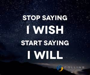 i quotes stop saying i wish start saying i will collins financial group