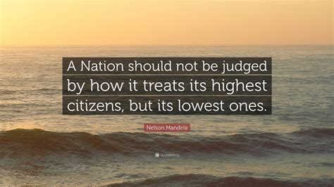 Essay On Big Thinking Precedes Great Achievement by Nelson Mandela Quote A Nation Should Not Be Judged By How It Treats Its Highest Citizens But