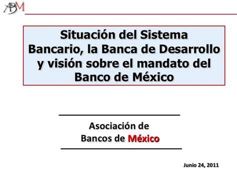 la banca en m xico desarrollo y entorno actual exposici n luana s n situaci 243 n del sistema bancario la banca de desarrollo y