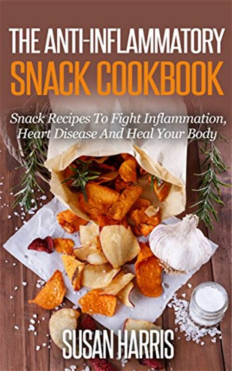 fighting inflammatory diseases inflammation explained anti inflammatory recipes books ebook the anti inflammatory snack cookbook snack recipes