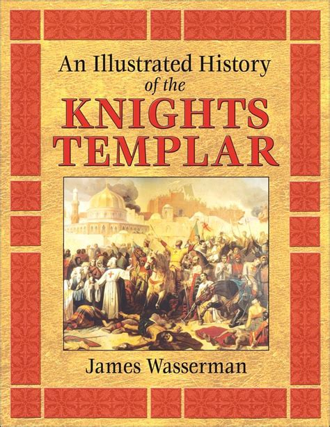 The History Of The Knights Templar an illustrated history of the knights templar