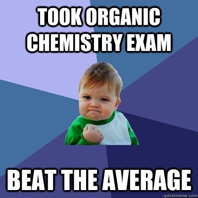 Funny Organic Chemistry Memes - took organic chemistry exam beat the average success kid