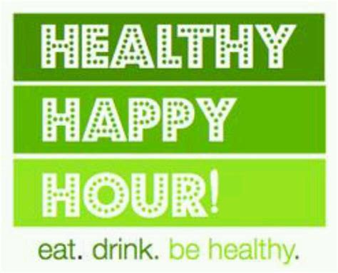 our happy hours contact me for our weekly healthy happy hours www