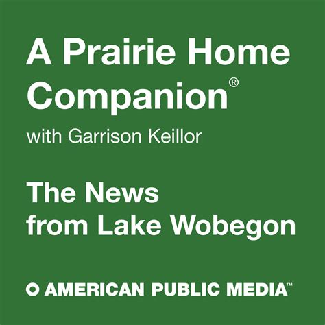listen to prairie home companion a prairie home companion news from lake wobegon listen