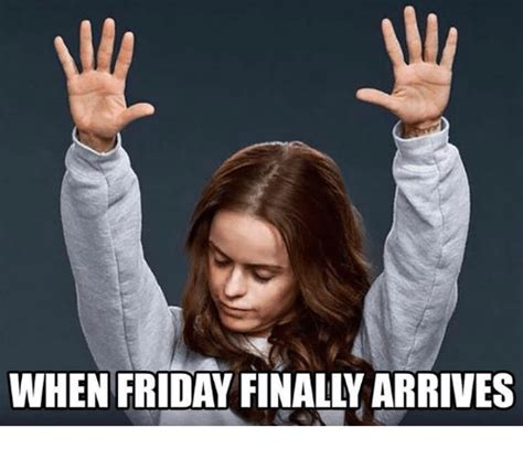 Finally Meme - when friday finally arrives finals meme on me me