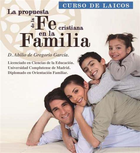 imagenes sobre la familia cristiana fundaci 243 n familia y educaci 243 n 187 la propuesta de la fe