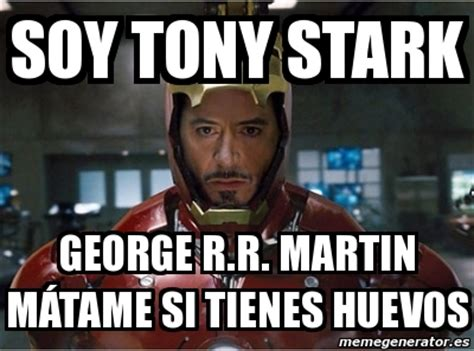 Stark Meme Generator - meme personalizado soy tony stark george r r martin