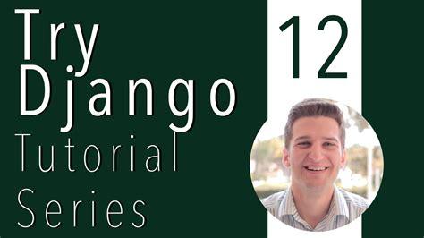 django tutorial series try django tutorial 12 of 21 django http redirect and