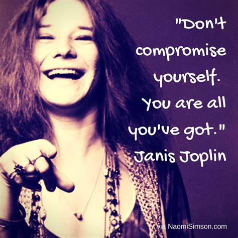 dont compromise     youve  janis joplin leadership quotes