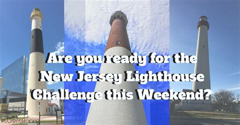 nj lighthouse challenge new jersey lighthouse challenge is this weekend