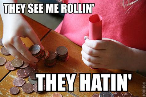 They See Me Rollin Meme - they see me rollin coins they see me rollin know your meme