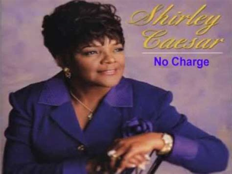 Search For Free No Charge At All No Charge Shirley Caesar