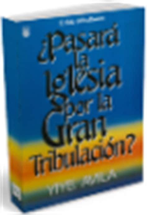 libros de yiye avila gratis para descargar descargar libro de yiye avila 191 pasara la iglesia por la gran tribulacion