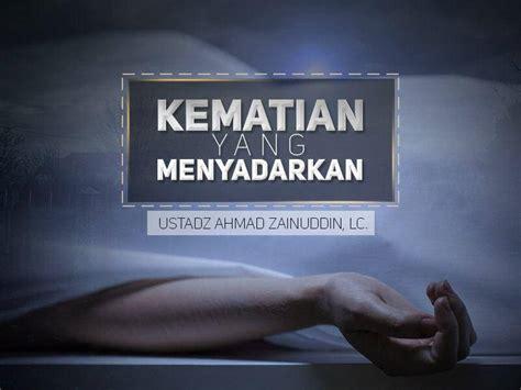 download mp3 ceramah tentang kematian kematian yang menyadarkan ustadz ahmad zainuddin lc