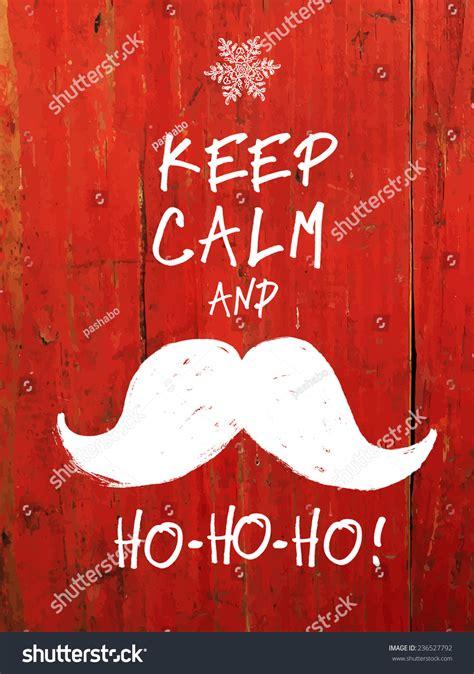 Kaos Santa Mustache Ho Ho Ho keep calm and white santas mustache stock vector 236527792