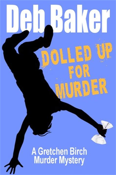 the trouble with murder books dolled up for murder gretchen birch 1 by deb baker